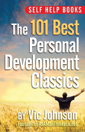 Self Help Books: The 101 Best Personal Development Classics ebook by Vic Johnson