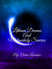 Lithium Dreams and Melancholy Sunrise ebook by Carrie Lowrance