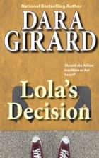 Lola's Decision ebook by Dara Girard