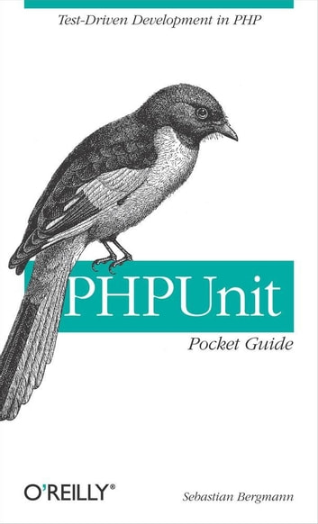 PHPUnit Pocket Guide - Test-Driven Development in PHP ebook by Sebastian Bergmann