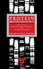 Protein Biotechnology ebook by Felix Franks