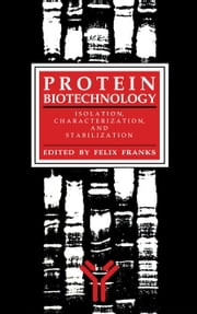 Protein Biotechnology - Isolation, Characterization, and Stabilization ebook by Felix Franks