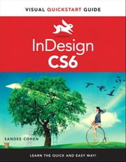 InDesign CS6 - Visual QuickStart Guide ebook by Sandee Cohen