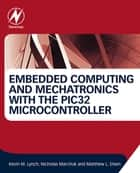 Embedded Computing and Mechatronics with the PIC32 Microcontroller ebook by Kevin Lynch, Nicholas Marchuk, Matthew Elwin