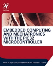Embedded Computing and Mechatronics with the PIC32 Microcontroller ebook by Kevin Lynch,Nicholas Marchuk,Matthew Elwin