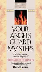 Your Angels Guard My Steps (Rekindling the Inner Fire Book #10) - A 40-Day Journey in the Company of Bernard of Clairvaux ebook by Bernard of Clairvaux, David Hazard