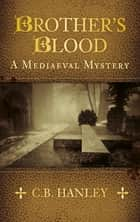 Brother's Blood - A Mediaeval Mystery (Book 4) ebook by C.B. Hanley