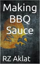 Making BBQ Sauce ebook by RZ Aklat