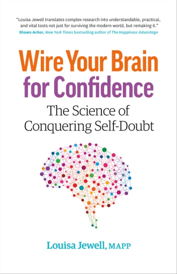 Wire Your Brain for Confidence - The Science of Conquering Self-Doubt ebook by Louisa Jewell