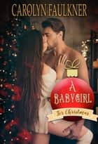 A Babygirl for Christmas ebook by Carolyn Faulkner
