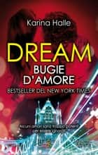 Dream. Bugie d'amore ebook by Karina Halle