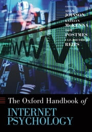 Oxford Handbook of Internet Psychology ebook by Adam Joinson,Katelyn McKenna,Tom Postmes,Ulf-Dietrich Reips
