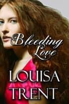 Bleeding Love - Tainted Love, #2 ebook by Louisa Trent