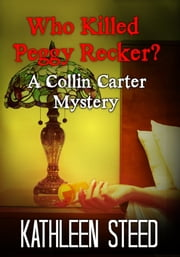 Who Killed Peggy Recker? A Collin Carter Mystery ebook by Kathleen Steed