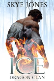 Ice: Dragon Clan. - Dragon Clan., #1 ebook by Skye Jones