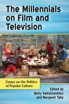 The Millennials on Film and Television - Essays on the Politics of Popular Culture ebook by Betty Kaklamanidou, Margaret Tally