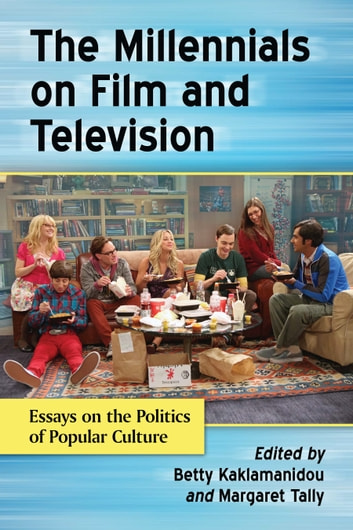 The Millennials on Film and Television - Essays on the Politics of Popular Culture ebook by