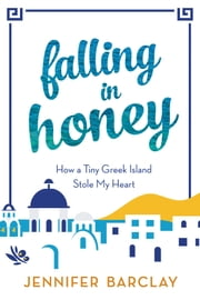 Falling in Honey - How a Tiny Greek Island Stole My Heart ebook by Jennifer Barclay