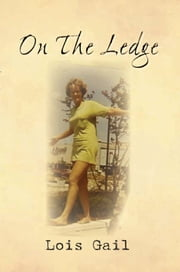On The Ledge - My 60-Years Balancing Act ebook by Lois Gail