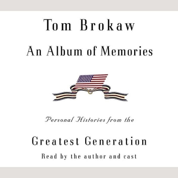 An Album of Memories - Personal Histories from the Greatest Generation audiobook by Tom Brokaw