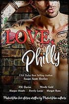 Love, Philly Anthology ebook by Wendy Gold, Susan Scott Shelley, P.W. Davies,...