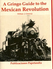 A Gringo Guide to the Mexican Revolution ebook by William J. Conaway