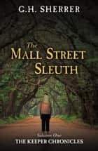 The Mall Street Sleuth: The Volume One of The Keeper Chronicles ebook by G. H. Sherrer