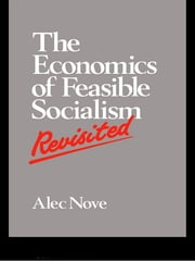 The Economics of Feasible Socialism Revisited ebook by Alec Nove