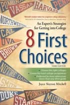 8 First Choices - An Expert's Strategies for Getting into College ebook by Joyce Slayton Mitchell
