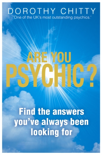 Are You Psychic?: Find the answers you've always been looking for ebook by Dorothy Chitty