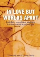 In Love But Worlds Apart ebook by G. Shelling; J. Fraser-Smith