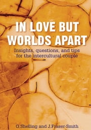 In Love But Worlds Apart - Insights, questions, and tips for the intercultural couple ebook by G. Shelling; J. Fraser-Smith