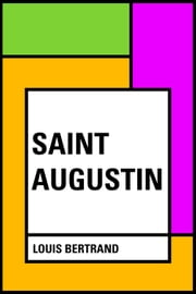 Saint Augustin ebook by Louis Bertrand