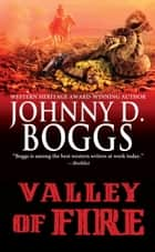 Valley of Fire ebook by Johnny D. Boggs