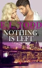 Nothing Is Left (Forever and Ever #11) ebook by E. L. Todd