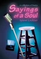 Sayings of a Soul - A Collection of Poetry ebook by Syieve Locklair