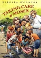 Taking Care of Moses ebook by Barbara O'Connor