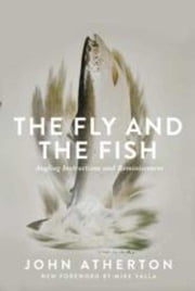 The Fly and the Fish - Angling Instructions and Reminiscences ebook by John Atherton, Mike Valla