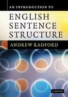 An Introduction to English Sentence Structure ebook by Andrew Radford