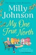 My One True North - the Top Five Sunday Times bestseller – discover the magic of Milly ebook by Milly Johnson