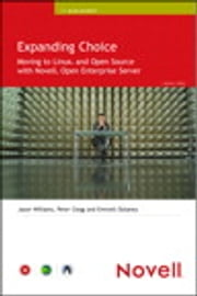 Expanding Choice - Moving to Linux and Open Source with Novell Open Enterprise Server ebook by Jason Williams,Peter Clegg,Emmett Dulaney