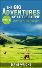 The Big Adventures of Little Skippie Part 2: Animal Adventures ebook by Diane Wright