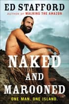 Naked and Marooned - One Man. One Island. ebook by Ed Stafford