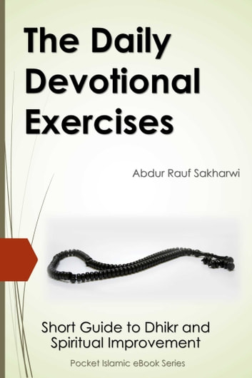 The Daily Devotional Exercises - Short Guide to Dhikr and Spiritual Improvement eBook by Abdur Rauf Sakharwi