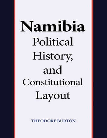 Namibia Political History, and Constitutional Layout ebook by Theodore Burton