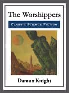 The Worshippers ebook by Damon Knight