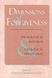 Dimensions Of Forgiveness: A Research Approach ebook by Worthington, Everett L.