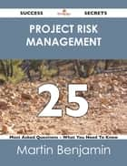Project Risk Management 25 Success Secrets - 25 Most Asked Questions On Project Risk Management - What You Need To Know ebook by Martin Benjamin