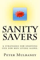 Sanity Savers - 9 strategies for enjoying life for men living alone ebook by Peter Mulraney