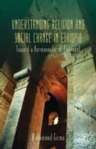Understanding Religion and Social Change in Ethiopia ebook by M. Girma